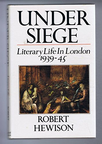 9780297773269: Under Siege: Literary Life in London, 1939-45