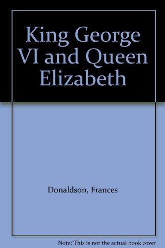 King George VI and Queen Elizabeth: Donaldson, Frances