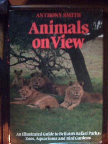 9780297773795: Animals on view: An illustrated guide to Britain's safari parks, zoos, aquariums, and bird gardens