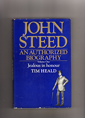 John Steed An Authorised Biography Volume 1: Tim Heald