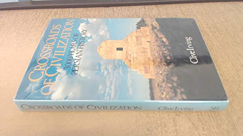 Crossroads of Civilization 3000 Years of Persian History: Irving, Clive