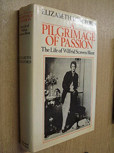 9780297774884: A Pilgrimage of Passion: The life of Wilfred Scawen Blunt