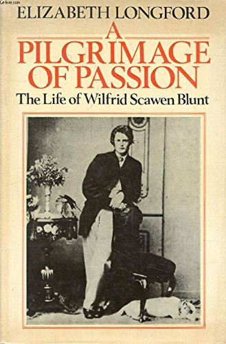 A Pilgrimage Of Passion : The Life Of Wilfred Scawen Blunt: Longford , Elizabeth