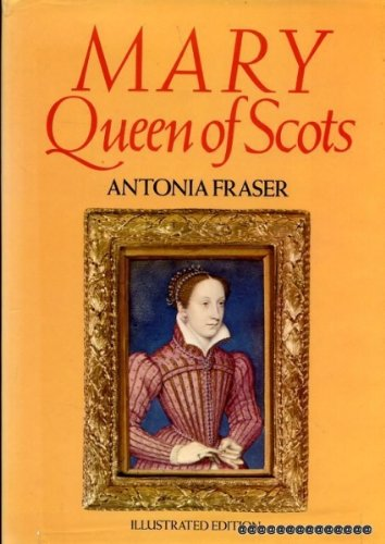Mary, Queen Of Scots: Fraser, Antonia
