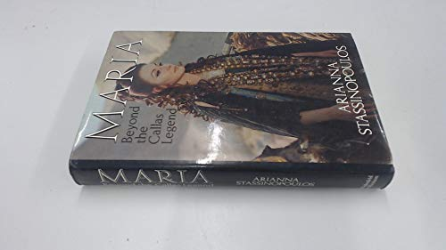 Maria: Beyond the Callas Legend: Stassinopoulos Arianna