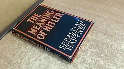 The meaning of Hitler / Sebastian Haffner: Haffner, Sebastian