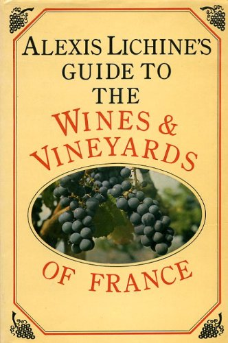 Guide to the Wines and Vineyards of France: Alexis Lichine