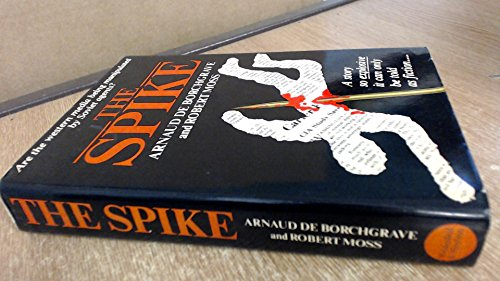 The Spike: BORCHGRAVE, Arnaud de; Moss, Robert