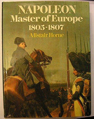 Napoleon, Master of Europe, 1805-07: Horne, Alistair