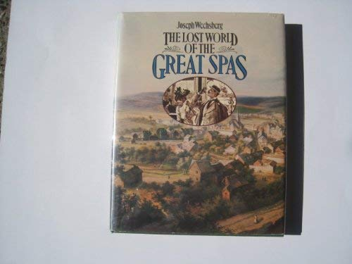 Lost World of the Great Spas: Wechsberg, Joseph