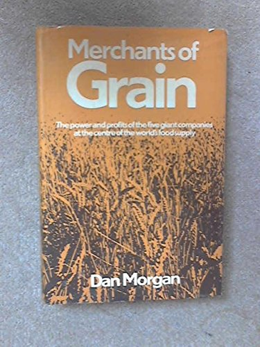 9780297776970: Merchants of Grain: Power and Profits of the Five Giant Companies at the Centre of the World's Food Supply