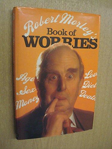 9780297776987: Robert Morley's Book of Worries
