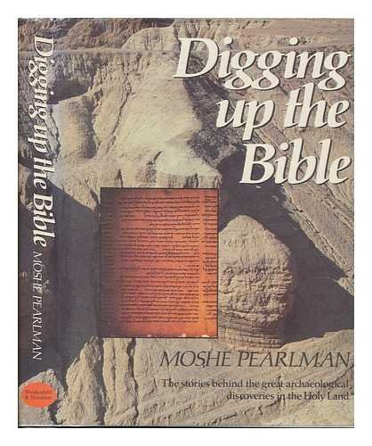 Digging up the Bible : The Stories: Pearlman, Moshe