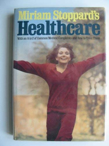 9780297777243: Miriam Stoppard's Healthcare: With an A-Z of Common Medical Complaints and How to Treat Them