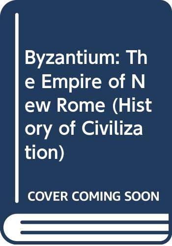 9780297777472: Byzantium: The Empire of New Rome (History of Civilization)