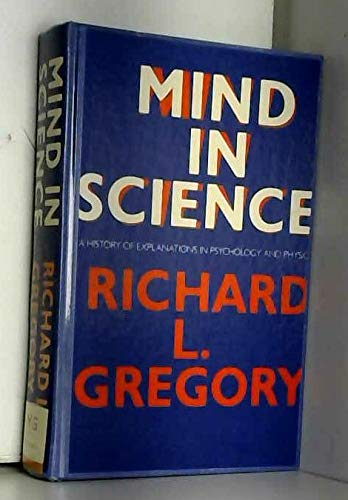 9780297778257: Mind in Science: History of Explanations in Psychology and Physics