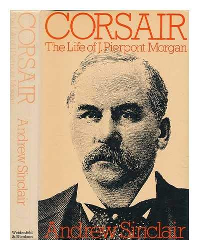 9780297778646: Corsair: Life of J.Pierpont Morgan