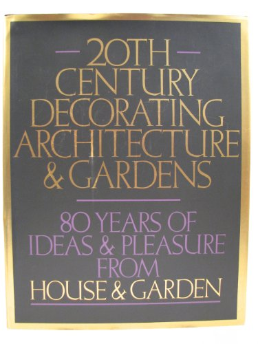 20th Century Decorating Architecture & Gardens: 80 Years Of Ideas & Pleasure From House &...