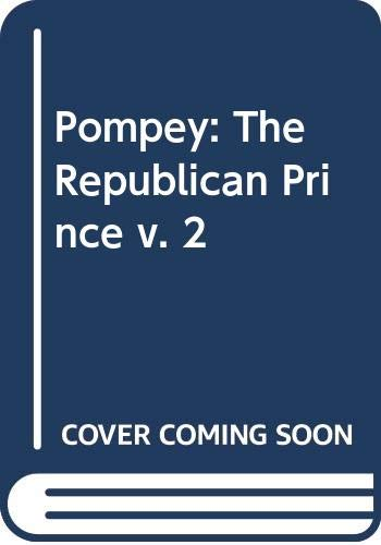 Pompey: The Republican Prince v. 2 (0297778811) by Greenhalgh, Peter