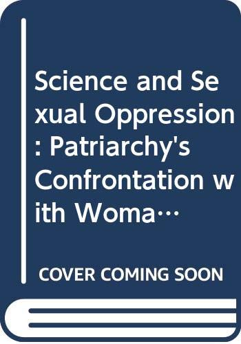 9780297778943: Science and Sexual Oppression: Patriarchy's Confrontation with Woman and Nature