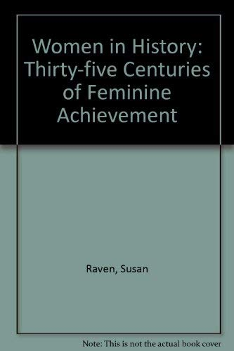 Women in History: Thirty-five Centuries of Feminine Achievement (0297779303) by Susan Raven; Alison Weir