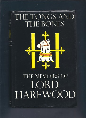 Tongs and the Bones : Memoirs: Lord Harewood - WORLD FIRST PRINTING