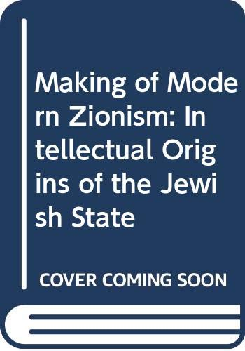 9780297780151: The making of modern Zionism: the intellectual origins of the Jewish State