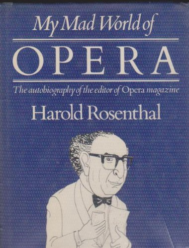My Mad World of Opera: Autobiography of: Rosenthal, Harold