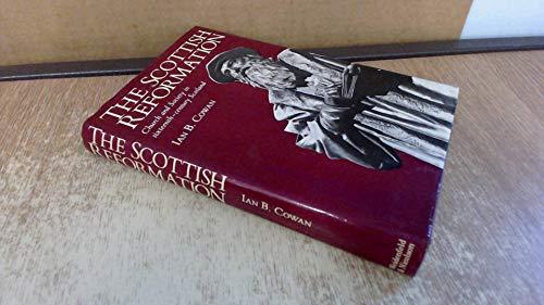 Scottish Reformation: Church and Society in Sixteenth-century Scotland: Ian B. Cowan