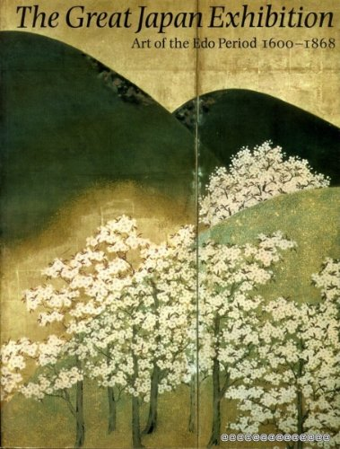 The Great Japan exhibition : art of the Edo period, 1600-1868; Royal Academy of Arts, London 1981...