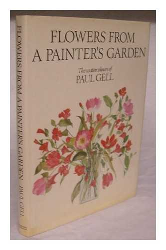 Flowers From A Painter's Garden - The Watercolours of Paul Gell