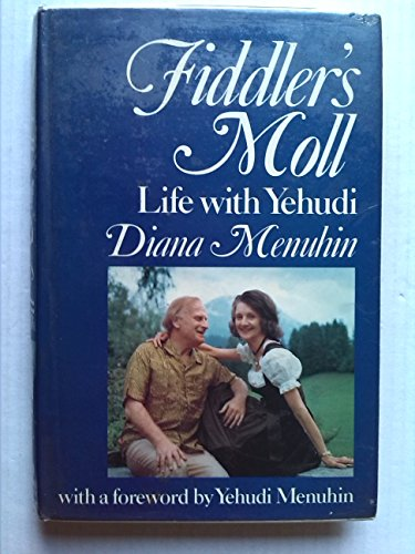 Fiddlers Moll: Life With Yehudi: Diana Menuhin