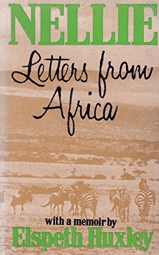 Nellie - Letters from Africa - with a memoir by Elspeth Huxley.