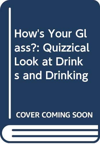 9780297783688: How's Your Glass?: Quizzical Look at Drinks and Drinking