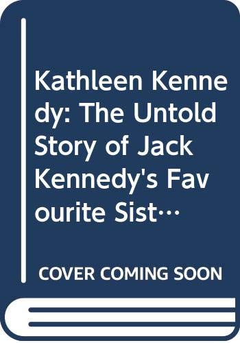 9780297783909: Kathleen Kennedy: The Untold Story of Jack Kennedy's Favourite Sister