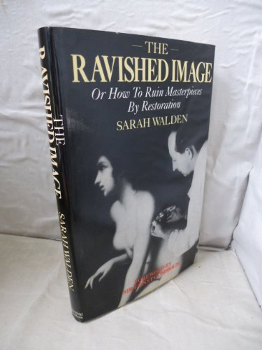 9780297784074: Ravished Image: Or How to Ruin Masterpieces by Restoration
