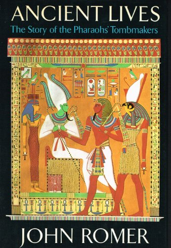 Ancient Lives: Story of the Pharaoh's Tombmakers: Romer, John