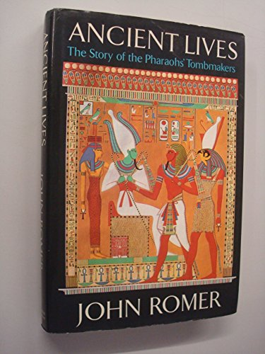 Ancient Lives-The Story of the Pharaohs' Tombmakers: John Romer