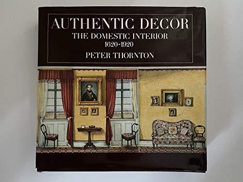 9780297785040: Authentic Decor: The Domestic Interior 1620-1920