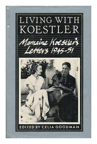 Living with Koestler: Letters, 1945-51: Koestler, Mamaine; Goodman,