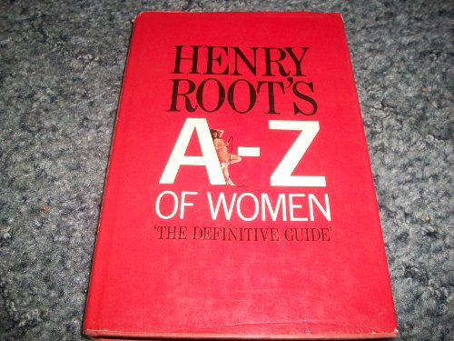 Henry Root's A - Z of Women. The Definitive Guide