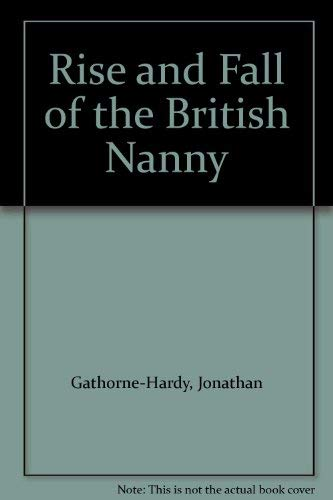 9780297785941: Rise and Fall of the British Nanny