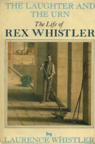 The Laughter And The Urn : The Life Of Rex Whistler: Laurence Whistler
