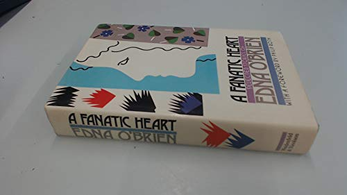A Fanatic Heart [Signed Association Copy] (9780297786078) by edna o' brien