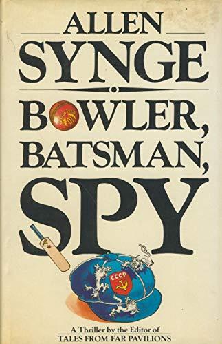 9780297786092: Bowler, Batsman, Spy