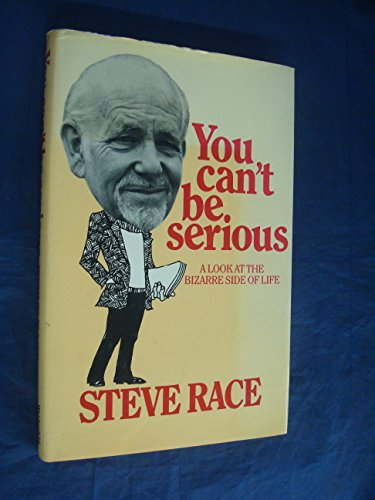 You Can't Be Serious: A Look at the Bizarre Side of Life: Race, Steve