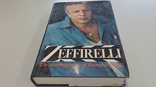 Zeffirelli : The Autobiography of Franco Zeffirelli: Zeffirelli, Franco