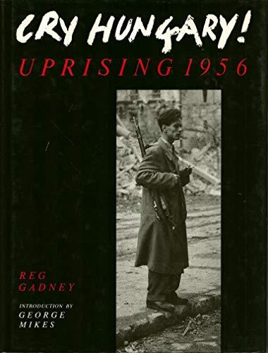 Cry Hungary ! Uprising 1956: Gadney Reg