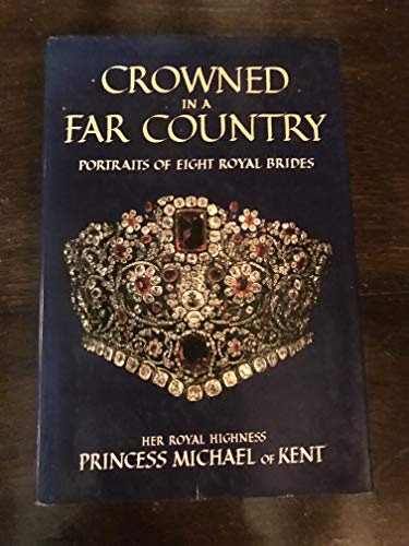 9780297790105: Crowned in a Far Country: Portraits of Eight Royal Brides
