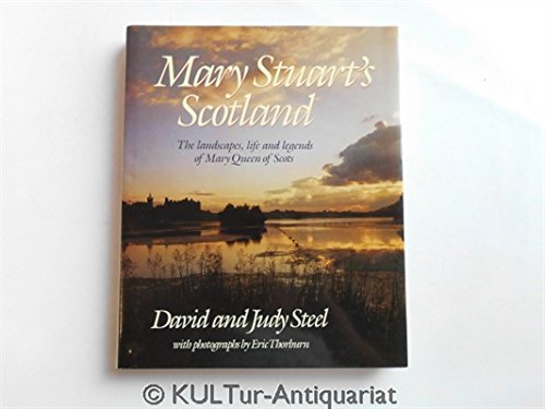Mary Stuart's Scotland - The landscapes, life: STEEL David &